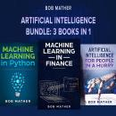 Artificial Intelligence Bundle: 3 Books in 1 Audiobook
