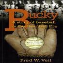 Bucky A story of baseball in the Deadball Era Audiobook