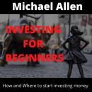 Investing  for Beginners - How and Where to starting investing money Audiobook