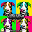 The Bonzo Dog Tapes; Interviews with Vivian Stanshall, Neil Innes, Roger Ruskin Spear and 'Legs Larr Audiobook