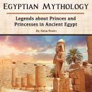 Egyptian Mythology: Legends about Princes and Princesses in Ancient Egypt, Xena Ronin
