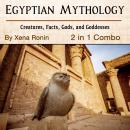 Egyptian Mythology: Creatures, Facts, Gods, and Goddesses (2 in 1 Combo), Xena Ronin