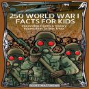 250 World War 1 Facts For Kids - Interesting Events & History Information To Win Trivia Audiobook