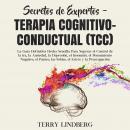 Secretos de Expertos - Terapia cognitivo-conductual (TCC): La Guía Definitiva Hecha Sencilla Para Su Audiobook