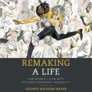 Remaking a Life: How Women Living with HIV/AIDS Confront Inequality Audiobook