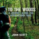 To The Woods: A Journey Along The Appalachian Trail Audiobook