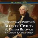 George Washington's Rules of Civility & Decent Behavior  In Company & Conversation Audiobook