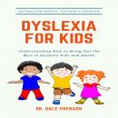 Dyslexia for Kids: Understanding How to Bring Out the Best in Dyslexic Kids and Adults Audiobook