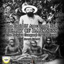 The Basis of Apocalypse Now; Heart of Darkness; The Belgian Conquest of the Congo Audiobook
