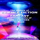 History of Science Fiction and Fantasy And Summaries of Great Books to Read, Martin K. Ettington
