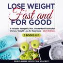 Lose Weight Fast and for Good 3 Books in 1: It includes Ketogenic Diet, Intermittent Fasting for Women, Weight Loss for Beginners – 2020 Edition!, Mindfulness Meditation Academy