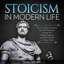Stoicism In Modern Life: Discover How to Develop Your Self-Awareness, Improve Your Mental Toughness and Self-Discipline in Today's World (Beginner's Guide), Tom Oxford