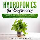 Hydroponics for Beginners: An Easy Guide to Choosing Your Perfect Sustainable Hydroponics and Aquapo Audiobook