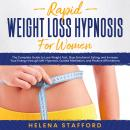 Rapid Weight Loss Hypnosis for Women: The Complete Guide to Lose Weight Fast, Stop Emotional Eating, and Increase Your Energy through Self-Hypnosis, Guided Meditation, and Positive Affirmations, Helena Stafford