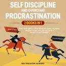 Self Discipline and Overcome Procrastination 2 Books in 1: Fast and simple Strategies to cure Laziness, master your Time and become a Productivity Expert!, Self Discovery Academy