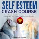 Self Esteem Crash Course – 2 Books in 1: Discover the Secrets to Self Confidence and Self Love and s Audiobook