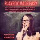 Playboy Made Easy: How to Understand Women's Mind, Master Body Language and Look More Attractive to  Audiobook