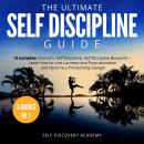 Ultimate Self Discipline Guide - 3 Books in 1: It includes: Stoicism, Self Discipline, Self Discipline Blueprint – Learn how to cure Laziness and Procrastination and become a Productivity Savage!, Self Discovery Academy