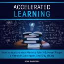 Accelerated Learning How to Improve Your Memory After 40, Never Forget a Name or Date Again, and Sta Audiobook