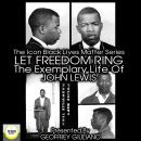The Icon Black Matters Series: Let Freedom Ring, The Exemplary Life of John Lewis Audiobook
