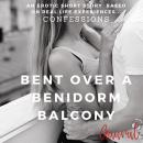 Bent Over a Benidorm Balcony: An Erotic True Life Confession, Aaural Confessions