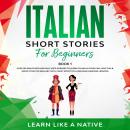 Italian Short Stories for Beginners Book 1: Over 100 Dialogues and Daily Used Phrases to Learn Itali Audiobook
