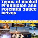 Types of Rocket Propulsion and Potential Space Drives, Martin K. Ettington