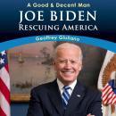 A Good & Decent Man: Joe Biden: Rescuing America Audiobook