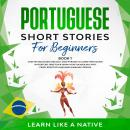 Portuguese Short Stories for Beginners Book 1: Over 100 Dialogues & Daily Used Phrases to Learn Port Audiobook