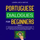 Portuguese Dialogues for Beginners Book 2: Over 100 Daily Used Phrases & Short Stories to Learn Port Audiobook