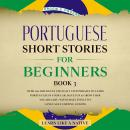 Portuguese Short Stories for Beginners Book 3: Over 100 Dialogues & Daily Used Phrases to Learn Port Audiobook