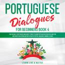 Portuguese Dialogues for Beginners Book 4: Over 100 Daily Used Phrases & Short Stories to Learn Port Audiobook