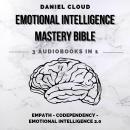 Emotional Intelligence Mastery Bible: Empath, Codependency, Emotional Intelligence 2.0 Audiobook