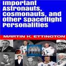 Important Astronauts, Cosmonauts, and Other Spaceflight Personalities Audiobook