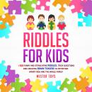 Riddles for Kids: +100 Funny and Stimulating Riddles: Trick Questions and Creating Brain Teasers to  Audiobook