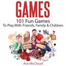 Games: 101 Fun Games To Play With Friends, Family & Children Audiobook