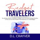 Budget Travelers: The Ultimate Guide to Traveling on a Budget, Learn the Secrets and Best Practices  Audiobook