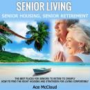 Senior Living: Senior Housing: Senior Retirement: The Best Places For Seniors To Retire To Cheaply,  Audiobook