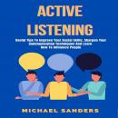 Active Listening: Useful Tips to Improve Your Social Skills, Sharpen Your Communication Techniques A Audiobook