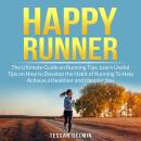 Happy Runner: The Ultimate Guide on Running Tips, Learn Useful Tips on How to Develop the Habit of R Audiobook