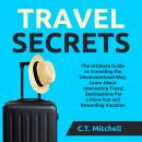 Travel Secrets: The Ultimate Guide to Travelling the Unconventional Way, Learn About Interesting Tra Audiobook
