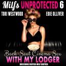 Back-Seat Cinema Sex With My Lodger : Milfs Unprotected 6 (Breeding Erotica MILF Erotica) Audiobook