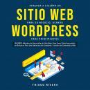 Aprenda a Diseñar un Sitio web Para su Negocio, Usando WordPress Para Principiantes Audiobook