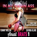 Head Chef In My Virgin Ass : Anal Brats 1 (First Time Anal Sex Erotica) Audiobook