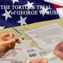 The Torture Trial of George W. Bush Audiobook