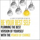 Be Your Best Self: Planning the Best Version of Yourself with the Power of Change Audiobook