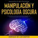 Manipulación Y Psicología Oscura (Manipulation & Dark Psychology): Cómo Analizar a las Personas y De Audiobook