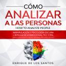 Cómo Analizar a las Personas [How to Analyze People]: Manipulación y Psicología Oscura + Inteligenci Audiobook