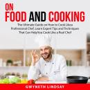 On Food and Cooking: The Ultimate Guide on How to Cook Like a Professional Chef, Learn Expert Tips a Audiobook