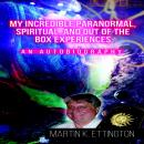 My Incredible Paranormal, Spiritual, and Out of the Box Experiences: An Autobiography Audiobook